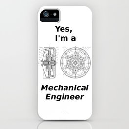 Yes, I'm a Mechanical Engineer iPhone Case