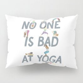 No One is Bad at Yoga Pillow Sham