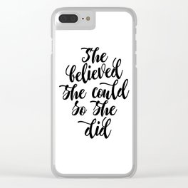 She believed she could so she did Black & White Modern Calligraphy Clear iPhone Case