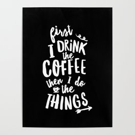 First I Drink the Coffee then I Do the Things black-white coffee shop poster design home wall decor Poster