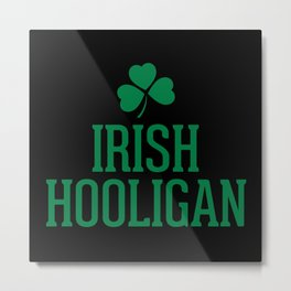 Irish Hooligan Funny Quote Metal Print