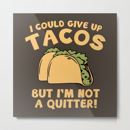 I Could Give Up Tacos Metal Print