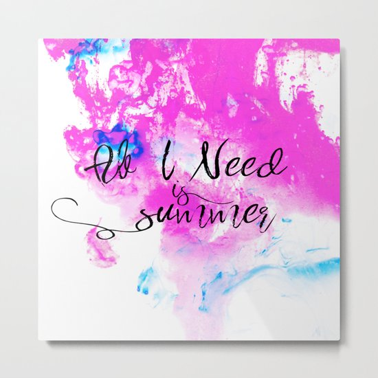 All I need is summer- Pink Dust and cute saying #Society6 Metal Print