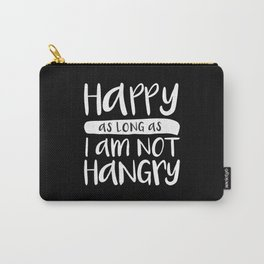 Happy As Long As I'm Not Hangry Carry-All Pouch