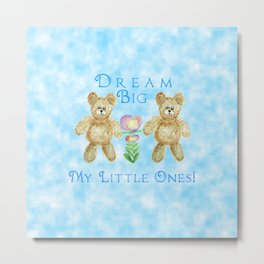 Dream Big My Little Ones Metal Print
