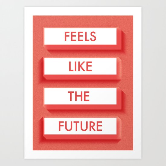 Feels Like the Future Art Print