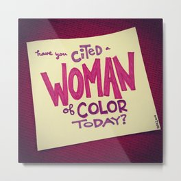 Have You Cited a Woman of Color Today? Metal Print