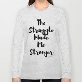 The Struggle Made Me Stronger Long Sleeve T-shirt