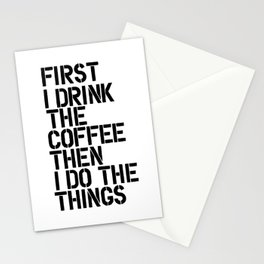 First I Drink the Coffee Then I Do the Things black and white typography poster home wall decor Stationery Cards