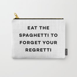 Eat the spaghetti to forget your regretti Carry-All Pouch