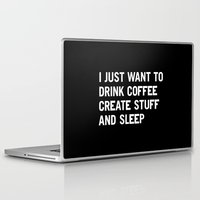 sleep Laptop & iPad Skins featuring I just want to drink coffee create stuff and sleep by WORDS BRAND™