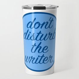 Don't Disturb the Writer Travel Mug