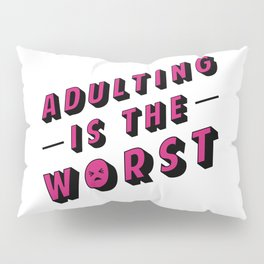 Adulting is the WORST Pillow Sham