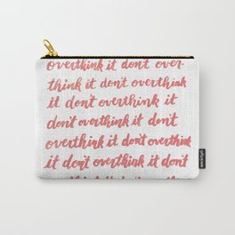 don't overthink it Carry-All Pouch