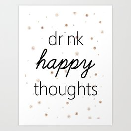 Drink Happy Thoughts Art Print