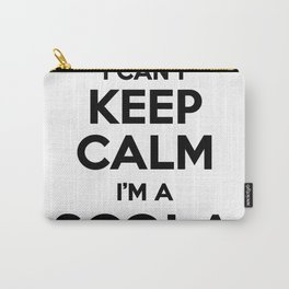 I cant keep calm I am a SCOLA Carry-All Pouch