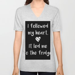 Kitchen quote - I followed my heart, it led me to the fridge. Unisex V-Neck