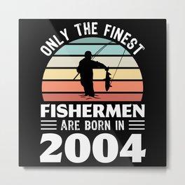 Fishermen born in 2004 20th Birthday Fishing Gift Metal Print