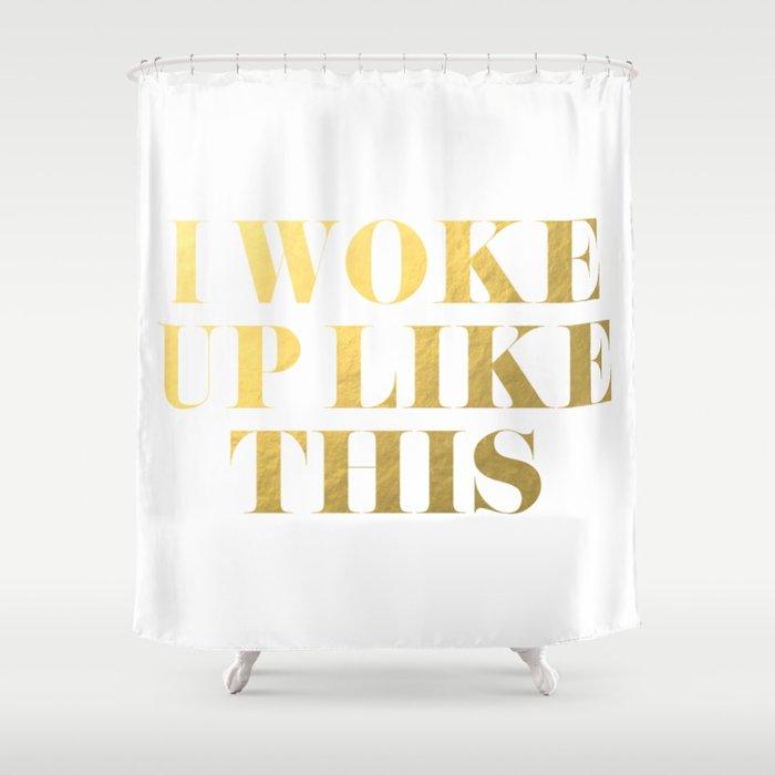 I Woke Up Like This Gold Shower Curtain