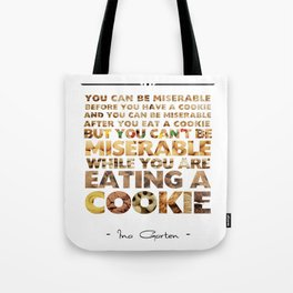 Ina Garten - You Can't Be Miserable While You Are Eating A Cookie Tote Bag