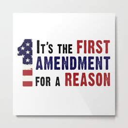 It's the First Amendment for a Reason Metal Print