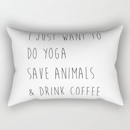 I just want to do yoga, save animals, and drink coffee  Rectangular Pillow