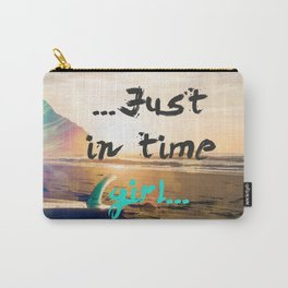 Just in time girl... Carry-All Pouch