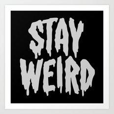Stay Weird Art Print