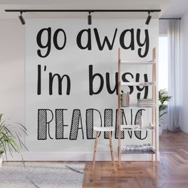 Go away, I'm busy reading! Wall Mural