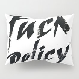 Fuck Policy Pillow Sham