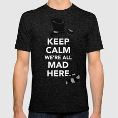 Keep Calm, We're All Mad Here Mens Fitted Tee LARGE Tri-Black
