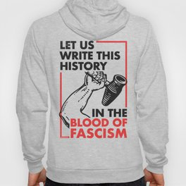 Let Us Write This History in the Blood of Fascism Hoody
