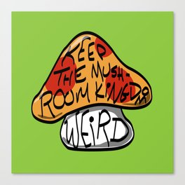 Keep The Mushroom Kingdom Weird Canvas Print