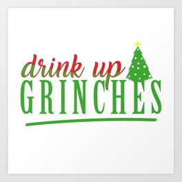 Drink Up Grinches Art Print