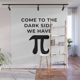 Come to the dark side, We have Pi Wall Mural