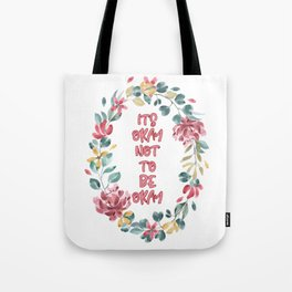 Its Okay not to be Okay - A beautiful floral print Tote Bag
