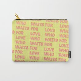 Who waits for Love - Typography Carry-All Pouch