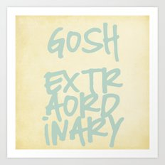 Gosh,Extraordinary Art Print