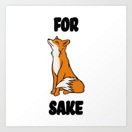 For Fox Sake! Art Print