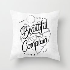 The World's Beautiful If You Complain A Little Less Throw Pillow