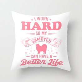 I Work Hard So My Samoyed Can Have A Better Life pw Throw Pillow