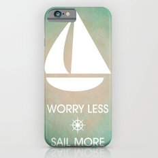 Worry Less Sail More iPhone 6s Slim Case
