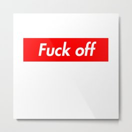 Fu*k off Metal Print