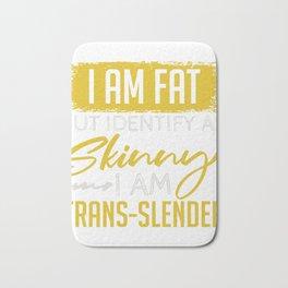 I Am Fat But Identify As Skinny I Am Trans-Slender T-shirt Design Petite Small Thin Overweight  Bath Mat