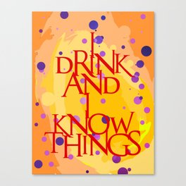 I Know Things Canvas Print