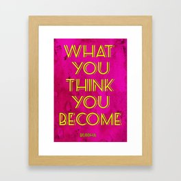 What You Think You Become Framed Art Print