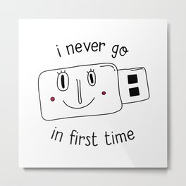i never go in first time Metal Print