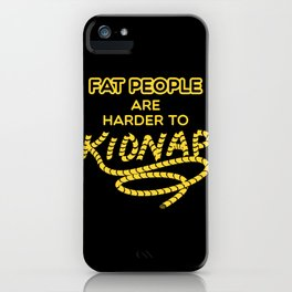 Fat people are harder to kidnap iPhone Case