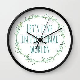 Let's Live in Fictional Worlds Wall Clock