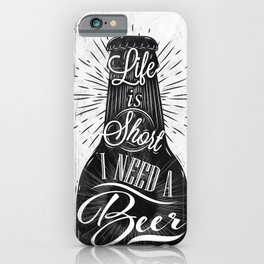 Beer life is short I need a beer iPhone Case